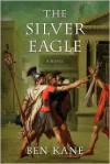 The Silver Eagle: A Novel of the Forgotten Legion - Ben Kane