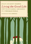 Living the Good Life: How to Live Sanely and Simply in a Troubled World - Helen Nearing, Scott Nearing