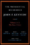 The Presidential Recordings: John F. Kennedy: Volumes 1-3, the Great Crises [With CD] - Timothy Naftali