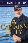 A Captain's Duty: Somali Pirates, Navy SEALs, and Dangerous Days at Sea - Richard Phillips