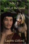 Silky 2: Lord of the Land - Lazette Gifford