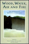 Wood, Water, Air and Fire: The Anthology of Mendocino Women Poets - Sharon Doubiago