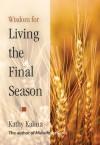 Wisdom for Living the Final Season - Kathy Kalina