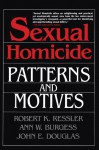 Sexual Homicide: Patterns and Motives - Robert K. Ressler, Ann Wolbert Burgess, John E. Douglas
