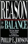Reason in the Balance: The Case Against Naturalism in Science, Law & Education - Phillip E. Johnson