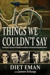 Things We Couldn't Say: A dramatic account of Christian resistance in Holland during WWII - Diet Eman, James Schaap