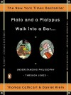 Plato and a Platypus Walk Into a Bar . . .: Understanding Philosophy Through Jokes - Thomas Cathcart
