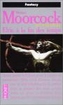 Le Cycle D'elric, Tome 9: Elric à La Fin Des Temps - Michael Moorcock