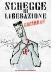 Schegge di Liberazione - outtakes - Various, Caterina Imbeni, Marco Manicardi, Elena Marinelli, Simone Rossi, Luca Zirondoli