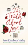 The Truth About Love - Jane Elizabeth Varley