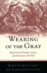 Wearing of the Gray: Being Personal Portraits, Scenes, and Adventures of the War - John Esten Cooke