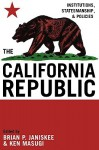 The California Republic: Institutions, Statesmanship, and Policies - Brian P. Janiskee