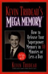 Kevin Trudeau's Mega Memory: How to Release Your Superpower Memory in 30 Minutes Or Less a Day - Kevin Trudeau