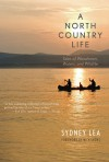A North Country Life: Tales of Woodsmen, Waters, and Wildlife - Sydney Lea