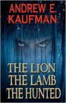 The Lion, the Lamb, the Hunted - Andrew E. Kaufman
