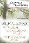 Biblical Ethics / The Moral Foundations of Life / The Philosophy of Sin: Ethical Principles for the Christian Life - Oswald Chambers