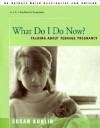What Do I Do Now?: Talking about Teen Pregnancy - Susan Kuklin