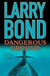 Dangerous Ground - Larry Bond
