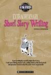 Extraordinary Short Story Writing - Steven Otfinoski