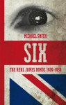 Six: The Real James Bonds 1909-1939 - Michael Smith