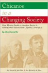 Chicanos in a Changing Society: From Mexican Pueblos to American Barrios in Santa Barbara and Southern California, 1848-1930 - Albert Camarillo, John Chavez