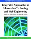 Integrated Approaches in Information Technology and Web Engineering: Advancing Organizational Knowledge Sharing - Ghazi Alkhatib, David C. Rine