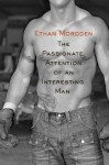 The passionate attention of an interesting man - Ethan Mordden