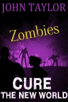Zombies: Cure (The New World, Book 4) - John Taylor