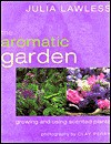 The aromatic garden: Growing and using scented plants - Julia Lawless