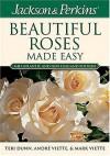 Jackson & Perkins Beautiful Roses Made Easy: Northeastern Edition (Jackson & Perkins Beautiful Roses Made Easy) - Teri Dunn, Andre Viette