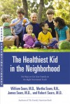 The Healthiest Kid in the Neighborhood: Ten Ways to Get Your Family on the Right Nutritional Track - William Sears, Martha Sears, James Sears, Robert W. Sears