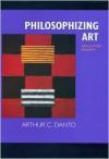 Philosophizing Art: Selected Essays - Arthur C. Danto