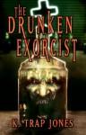 The Drunken Exorcist - K. Trap Jones, Travis Anthony Soumis
