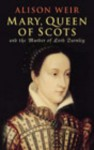 Mary Queen Of Scots: And The Murder Of Lord Darnley - Alison Weir