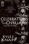 Celebrations In The Ossuary & Other Poems - Kyle J. Knapp