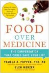 Food Over Medicine: The Conversation That Could Save Your Life - Pamela A. Popper, Glen Merzer