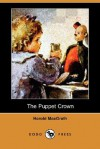 The Puppet Crown (Dodo Press) - Harold MacGrath