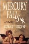 Mercury Falls (Book One of the Mercury Series) - Robert Kroese