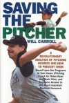 Saving the Pitcher: Preventing Pitcher Injuries in Modern Baseball - Will Carroll