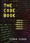 The Code Book: How to Make It, Break It, Hack It, Crack It - Simon Singh