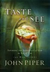 Taste and See: Savoring the Supremacy of God in All of Life - John Piper