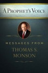 A Prophet's Voice: Messages from Thomas S. Monson - Thomas S. Monson
