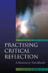 Practising Critical Reflection: A Resource Handbook - Jan Fook, Fiona Gardner