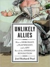 Unlikely Allies: How a Merchant, a Playwright, and a Spy Saved the American Revolution - Joel Richard Paul, Arthur Morey