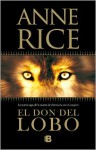 El don del lobo (Tapa flexible con solapas) - Rosa Borrás, Anne Rice
