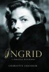 Ingrid: Ingrid Bergman, (Large Print Edition) - Charlotte Chandler