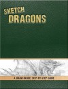 Sketch Dragons: A Draw-Inside Step-By-Step Sketchbook - Pamela Wissman, Tom Kidd, Chuck Lukacs