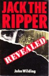 Jack the Ripper Revealed (Biography and Memoir) - John Wilding