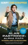 Alan Partridge: Alpha Papa: Script and Scrapped - Steve Coogan, Armando Iannucci, Peter Baynham, Neil Gibbons, Rob Gibbons