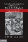 Literature, Immigration, and Diaspora in Fin-de-Siecle England - David Glover